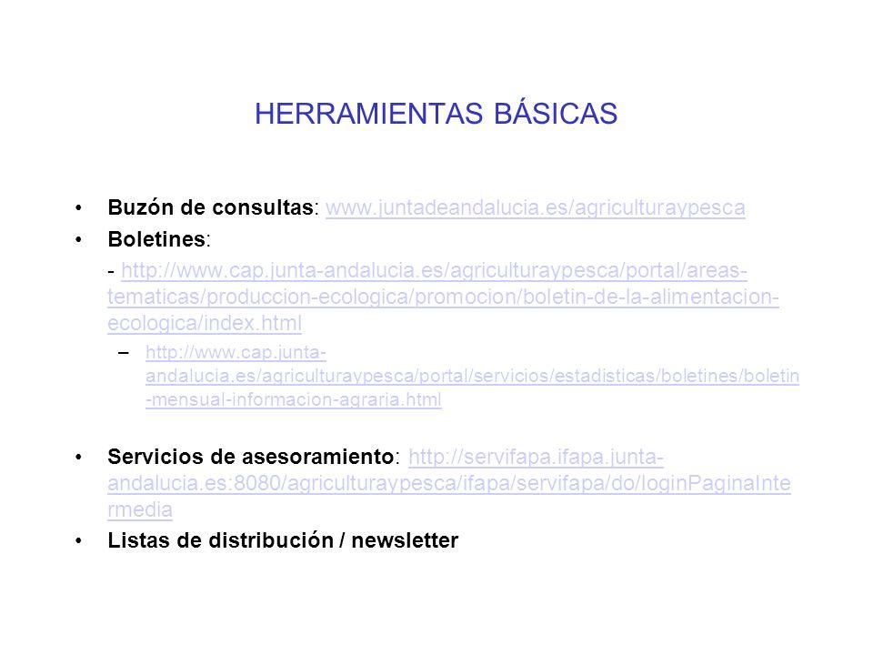 HERRAMIENTAS BÁSICAS Buzón de consultas: www.juntadeandalucia.es/agriculturaypescawww.juntadeandalucia.es/agriculturaypesca Boletines: - http://www.cap.junta-andalucia.es/agriculturaypesca/portal/areas- tematicas/produccion-ecologica/promocion/boletin-de-la-alimentacion- ecologica/index.htmlhttp://www.cap.junta-andalucia.es/agriculturaypesca/portal/areas- tematicas/produccion-ecologica/promocion/boletin-de-la-alimentacion- ecologica/index.html –http://www.cap.junta- andalucia.es/agriculturaypesca/portal/servicios/estadisticas/boletines/boletin -mensual-informacion-agraria.htmlhttp://www.cap.junta- andalucia.es/agriculturaypesca/portal/servicios/estadisticas/boletines/boletin -mensual-informacion-agraria.html Servicios de asesoramiento: http://servifapa.ifapa.junta- andalucia.es:8080/agriculturaypesca/ifapa/servifapa/do/loginPaginaInte rmediahttp://servifapa.ifapa.junta- andalucia.es:8080/agriculturaypesca/ifapa/servifapa/do/loginPaginaInte rmedia Listas de distribución / newsletter