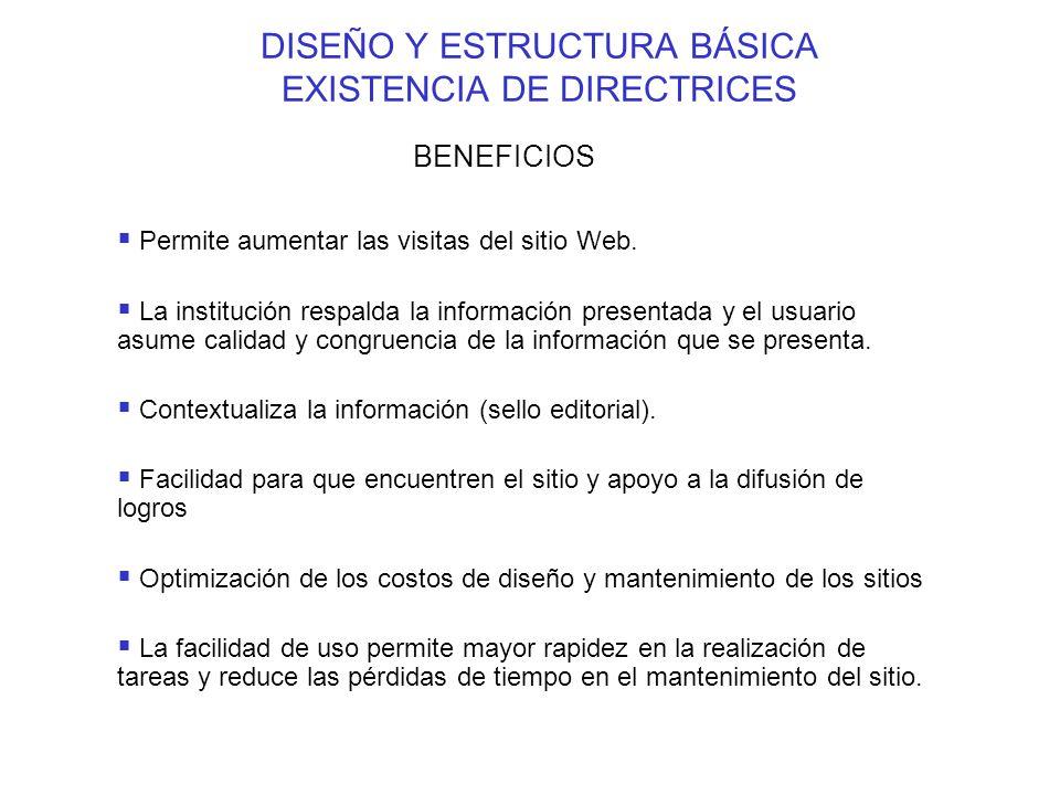 DISEÑO Y ESTRUCTURA BÁSICA EXISTENCIA DE DIRECTRICES BENEFICIOS Permite aumentar las visitas del sitio Web.