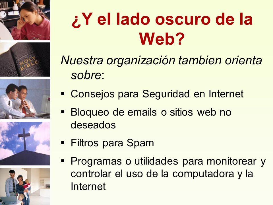¿Y el lado oscuro de la Web? Nuestra organización tambien orienta sobre: Consejos para Seguridad en Internet Bloqueo de emails o sitios web no deseado