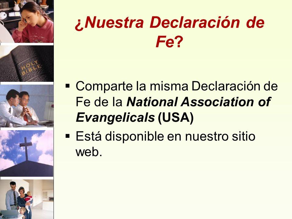 ¿Nuestra Declaración de Fe? Comparte la misma Declaración de Fe de la National Association of Evangelicals (USA) Está disponible en nuestro sitio web.