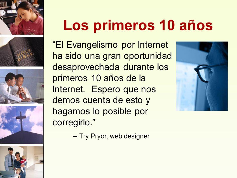 Los primeros 10 años El Evangelismo por Internet ha sido una gran oportunidad desaprovechada durante los primeros 10 años de la Internet. Espero que n