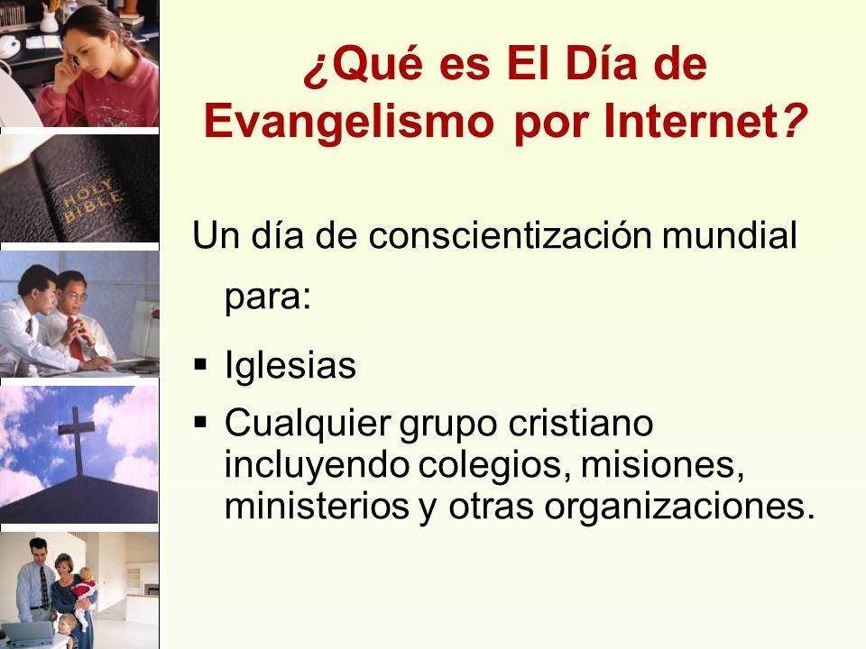¿Qué es El Día de Evangelismo por Internet? Un día de conscientización mundial para: Iglesias Cualquier grupo cristiano incluyendo colegios, misiones,