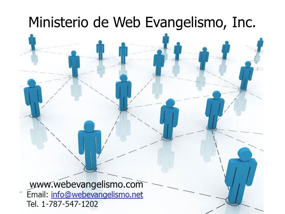 Ministerio de Web Evangelismo, Inc. www.webevangelismo.com Email: info@webevangelismo.netinfo@webevangelismo.net Tel. 1-787-547-1202
