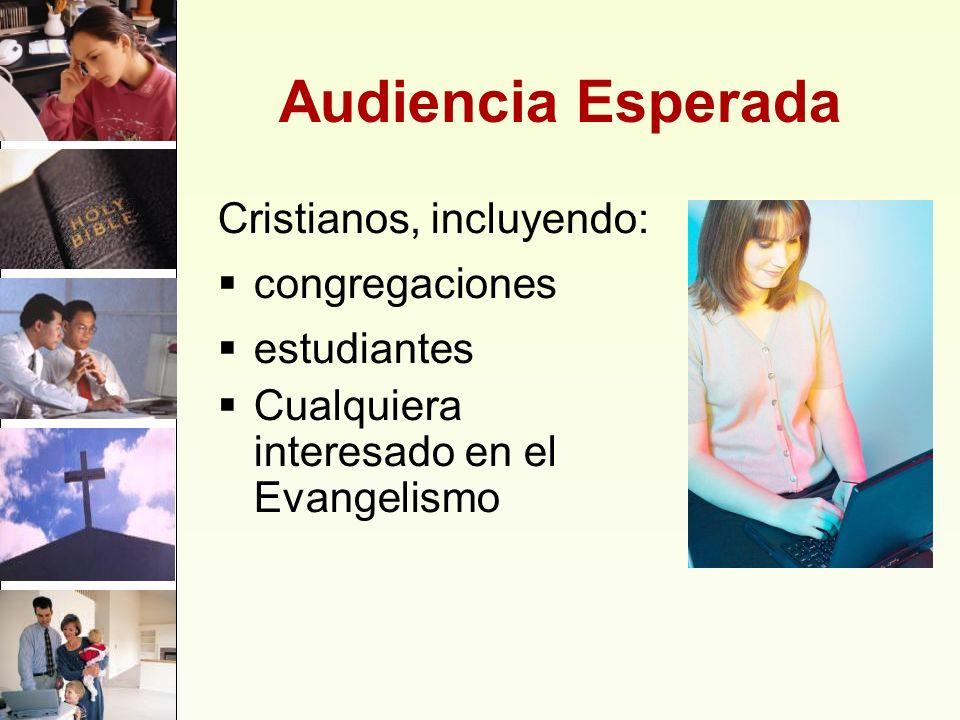 Audiencia Esperada Cristianos, incluyendo: congregaciones estudiantes Cualquiera interesado en el Evangelismo