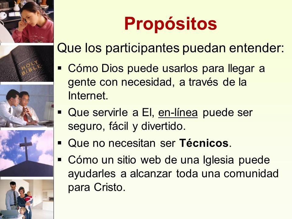 Propósitos Que los participantes puedan entender: Cómo Dios puede usarlos para llegar a gente con necesidad, a través de la Internet. Que servirle a E
