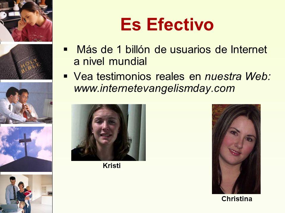 Es Efectivo Más de 1 billón de usuarios de Internet a nivel mundial Vea testimonios reales en nuestra Web: www.internetevangelismday.com Kristi Christ