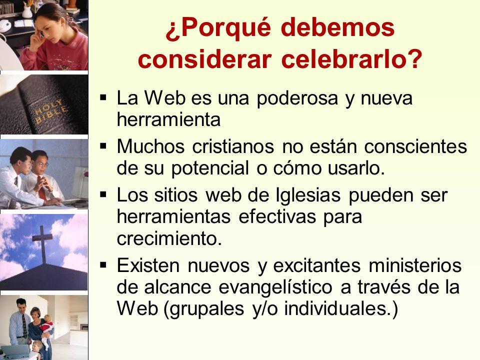 ¿Porqué debemos considerar celebrarlo? La Web es una poderosa y nueva herramienta Muchos cristianos no están conscientes de su potencial o cómo usarlo