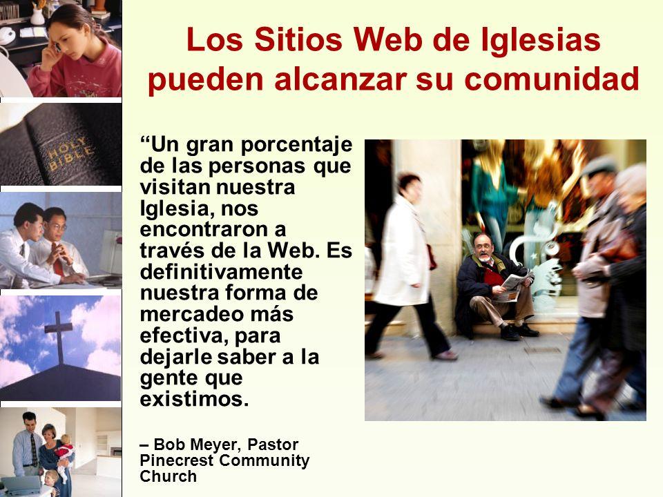 Los Sitios Web de Iglesias pueden alcanzar su comunidad Un gran porcentaje de las personas que visitan nuestra Iglesia, nos encontraron a través de la