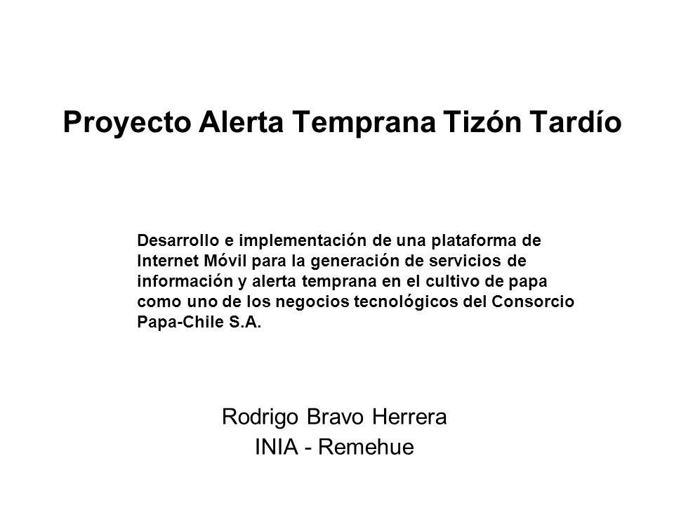 Proyecto Alerta Temprana Tizón Tardío Rodrigo Bravo Herrera INIA - Remehue Desarrollo e implementación de una plataforma de Internet Móvil para la gen