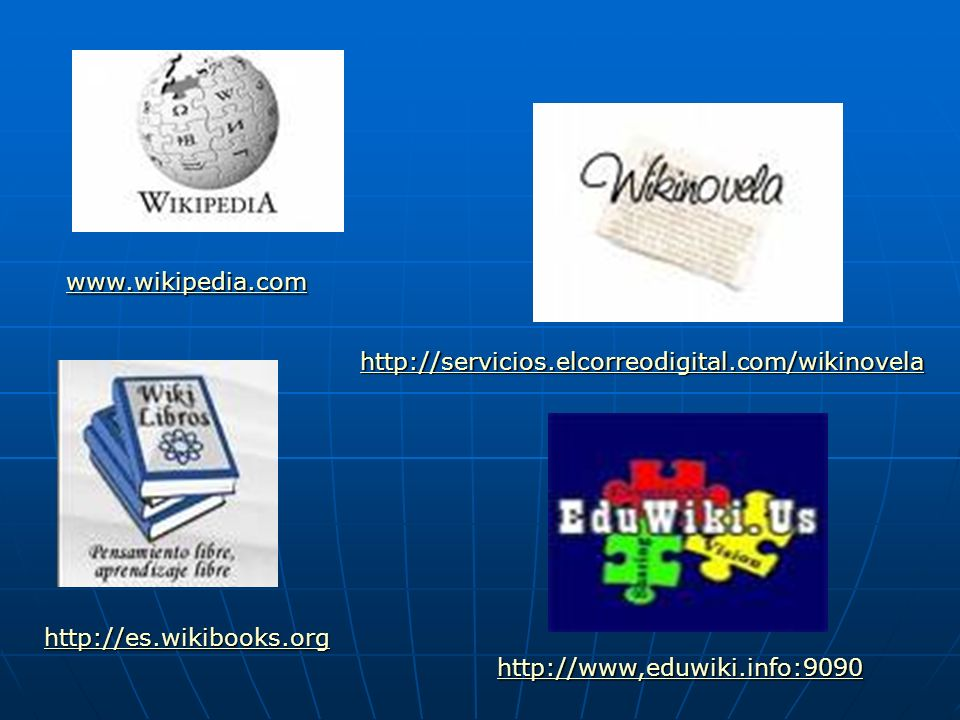 www.wikipedia.com http://es.wikibooks.org http://servicios.elcorreodigital.com/wikinovela http://www,eduwiki.info:9090