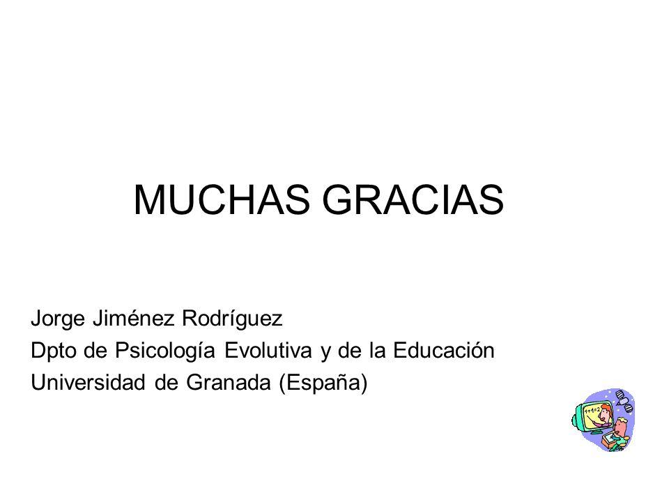 MUCHAS GRACIAS Jorge Jiménez Rodríguez Dpto de Psicología Evolutiva y de la Educación Universidad de Granada (España)