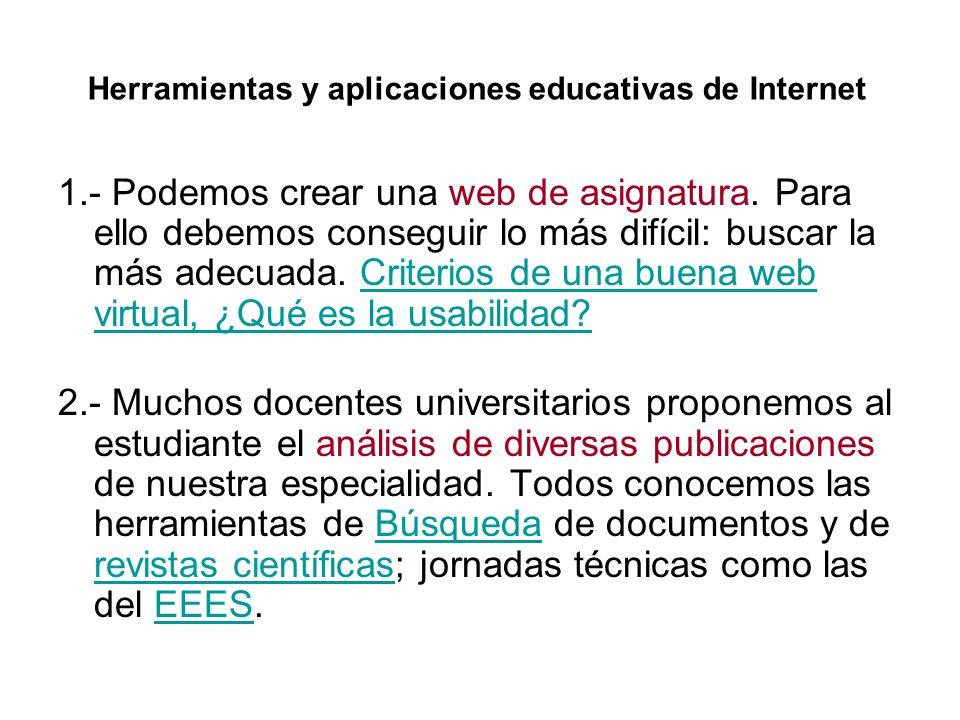 Herramientas y aplicaciones educativas de Internet 1.- Podemos crear una web de asignatura. Para ello debemos conseguir lo más difícil: buscar la más