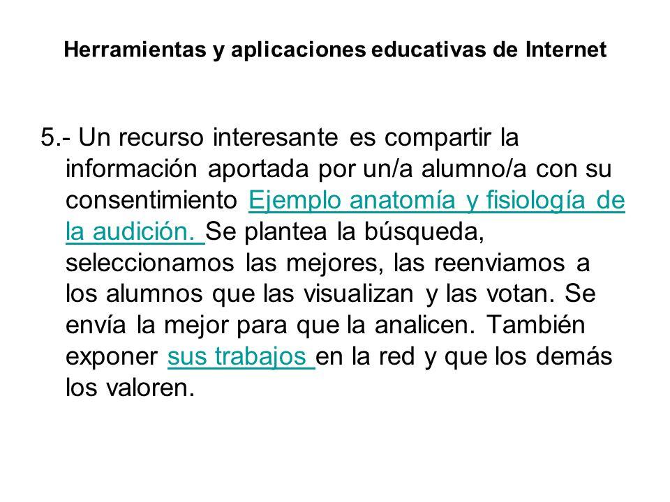 Herramientas y aplicaciones educativas de Internet 5.- Un recurso interesante es compartir la información aportada por un/a alumno/a con su consentimi