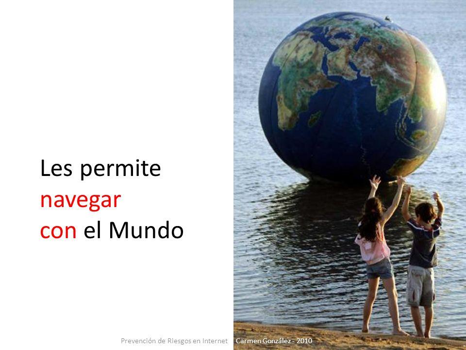 Les permite navegar con el Mundo Prevención de Riesgos en Internet - Carmen González - 2010