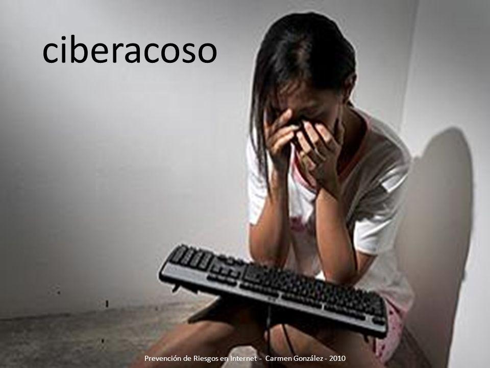 ciberacoso Prevención de Riesgos en Internet - Carmen González - 2010