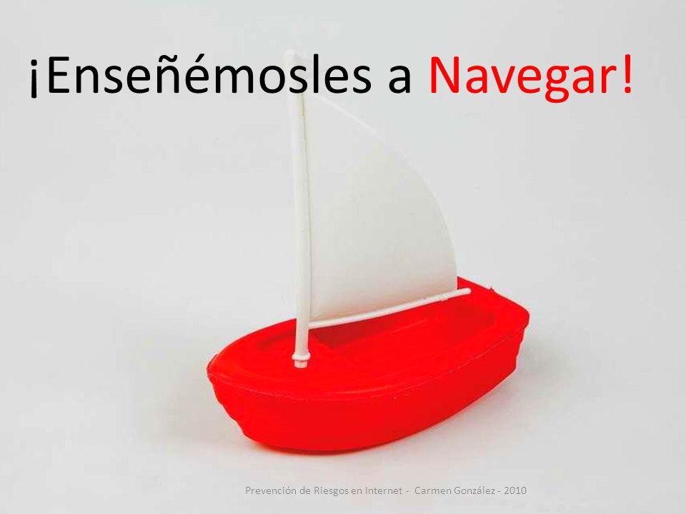 ¡Enseñémosles a Navegar! Prevención de Riesgos en Internet - Carmen González - 2010
