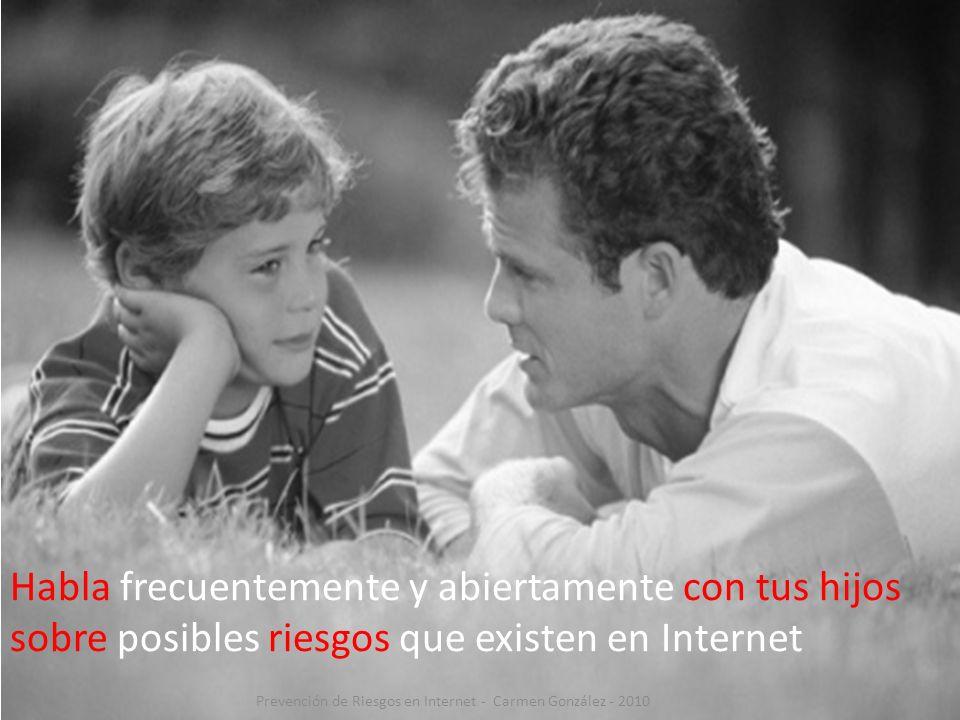 Habla frecuentemente y abiertamente con tus hijos sobre posibles riesgos que existen en Internet Prevención de Riesgos en Internet - Carmen González -