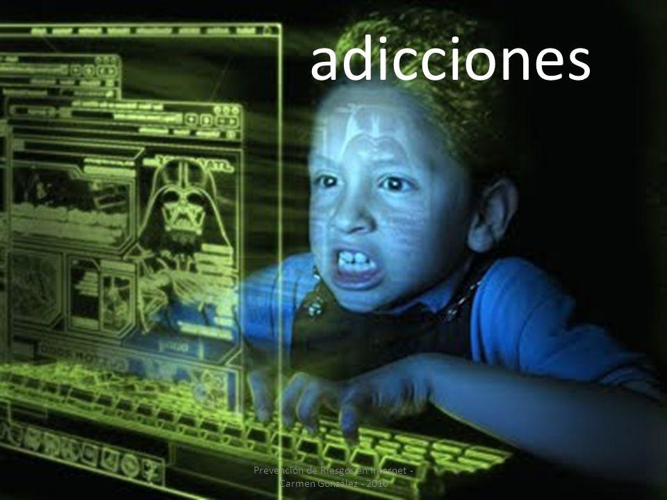 Prevención de Riesgos en Internet - Carmen González - 2010 adicciones