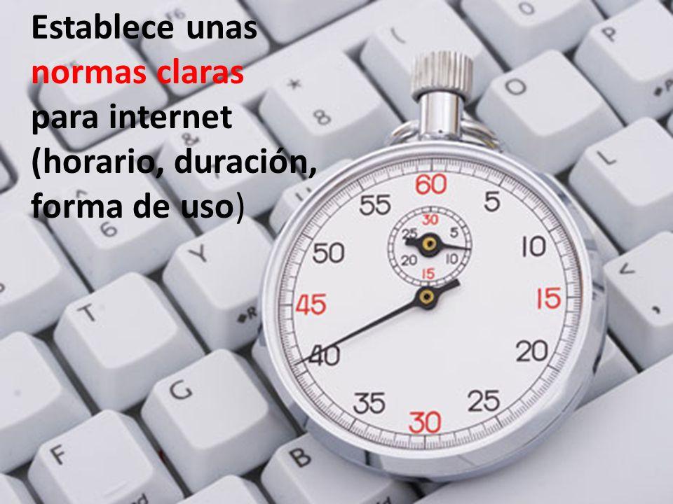 Establece unas normas claras para internet (horario, duración, forma de uso)