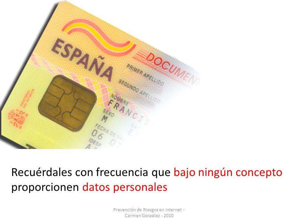 Prevención de Riesgos en Internet - Carmen González - 2010 Recuérdales con frecuencia que bajo ningún concepto proporcionen datos personales