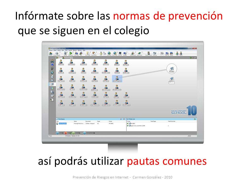 Prevención de Riesgos en Internet - Carmen González - 2010 así podrás utilizar pautas comunes Infórmate sobre las normas de prevención que se siguen e