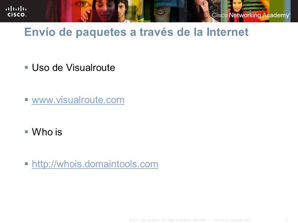 12Información pública de Cisco© 2007 Cisco Systems, Inc. Todos los derechos reservados. Envío de paquetes a través de la Internet Uso de Visualroute w