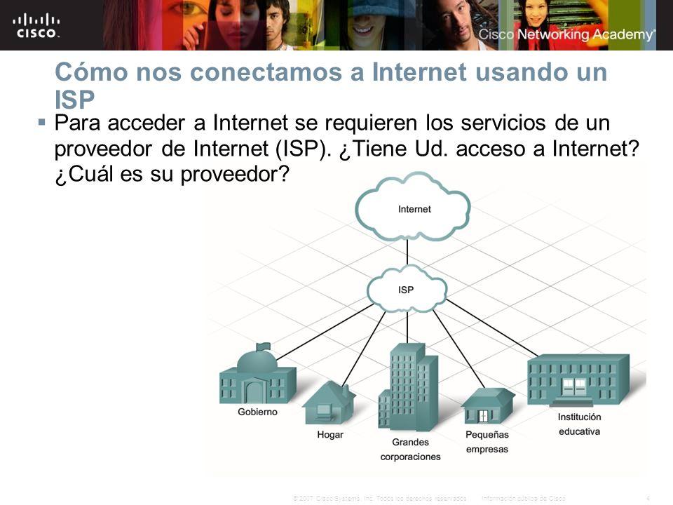 4Información pública de Cisco© 2007 Cisco Systems, Inc. Todos los derechos reservados. Para acceder a Internet se requieren los servicios de un provee