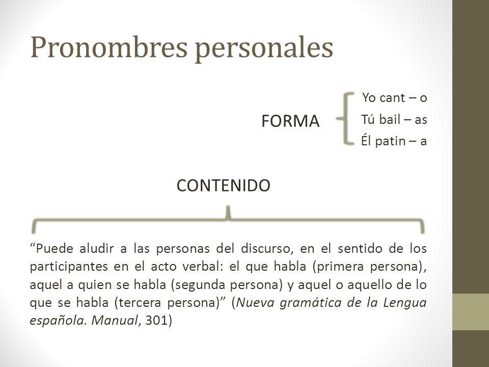 Pronombres personales Yo cant – o Tú bail – as Él patin – a Puede aludir a las personas del discurso, en el sentido de los participantes en el acto ve