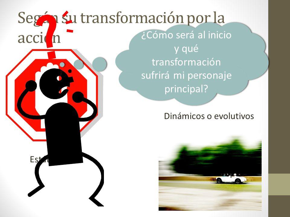 Según su transformación por la acción Estáticos Dinámicos o evolutivos ¿Cómo será al inicio y qué transformación sufrirá mi personaje principal?