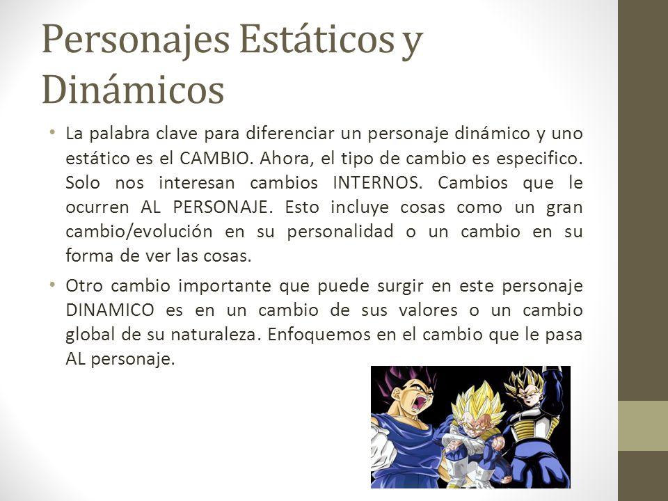 Personajes Estáticos y Dinámicos La palabra clave para diferenciar un personaje dinámico y uno estático es el CAMBIO. Ahora, el tipo de cambio es espe