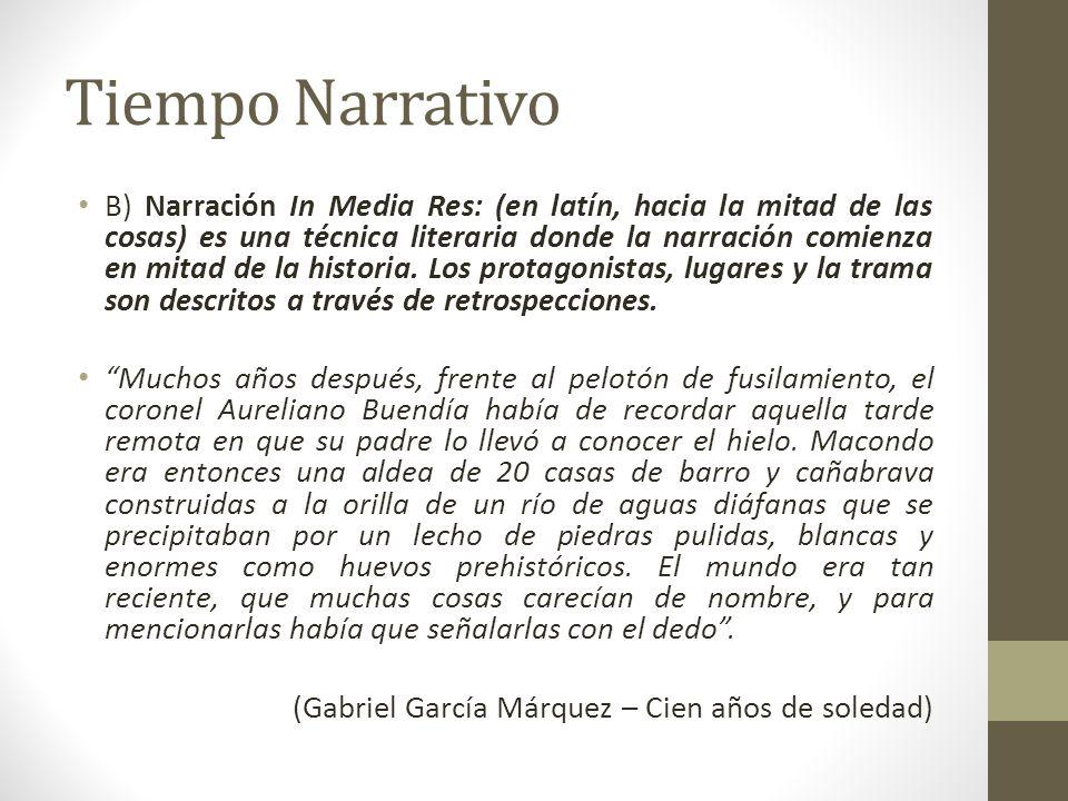 Tiempo Narrativo B) Narración In Media Res: (en latín, hacia la mitad de las cosas) es una técnica literaria donde la narración comienza en mitad de l