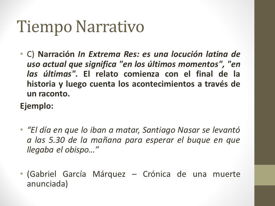 Tiempo Narrativo C) Narración In Extrema Res: es una locución latina de uso actual que significa