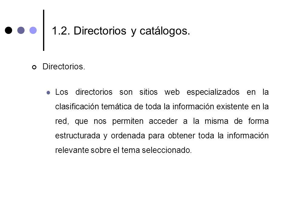 1.2. Directorios y catálogos. Directorios. Los directorios son sitios web especializados en la clasificación temática de toda la información existente