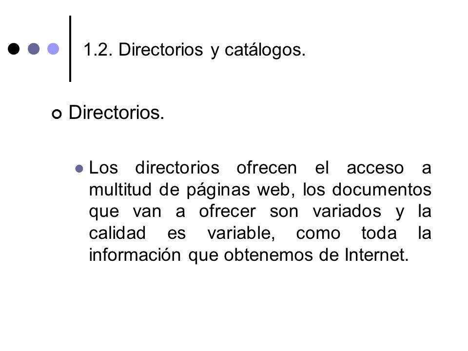 1.2. Directorios y catálogos. Directorios. Los directorios ofrecen el acceso a multitud de páginas web, los documentos que van a ofrecer son variados
