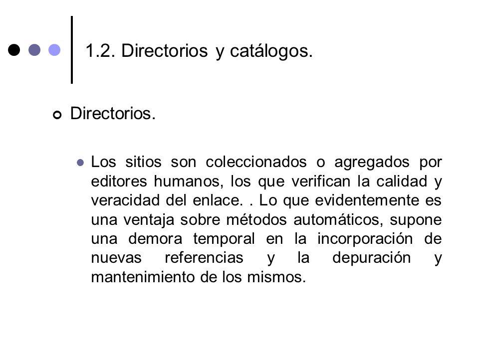 1.2. Directorios y catálogos. Directorios. Los sitios son coleccionados o agregados por editores humanos, los que verifican la calidad y veracidad del