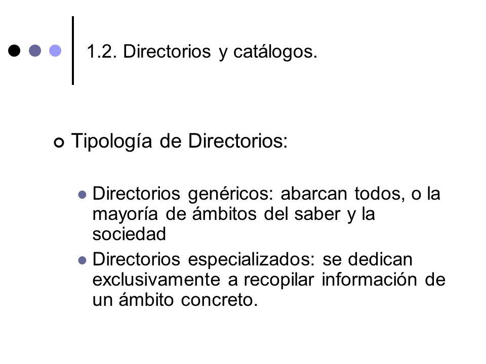 1.2. Directorios y catálogos. Tipología de Directorios: Directorios genéricos: abarcan todos, o la mayoría de ámbitos del saber y la sociedad Director