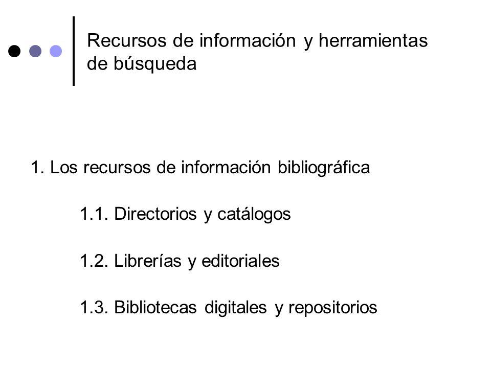 Recursos de información y herramientas de búsqueda 1. Los recursos de información bibliográfica 1.1. Directorios y catálogos 1.2. Librerías y editoria