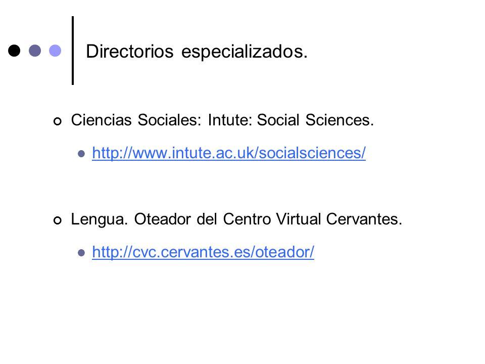 Directorios especializados. Ciencias Sociales: Intute: Social Sciences. http://www.intute.ac.uk/socialsciences/ Lengua. Oteador del Centro Virtual Cer