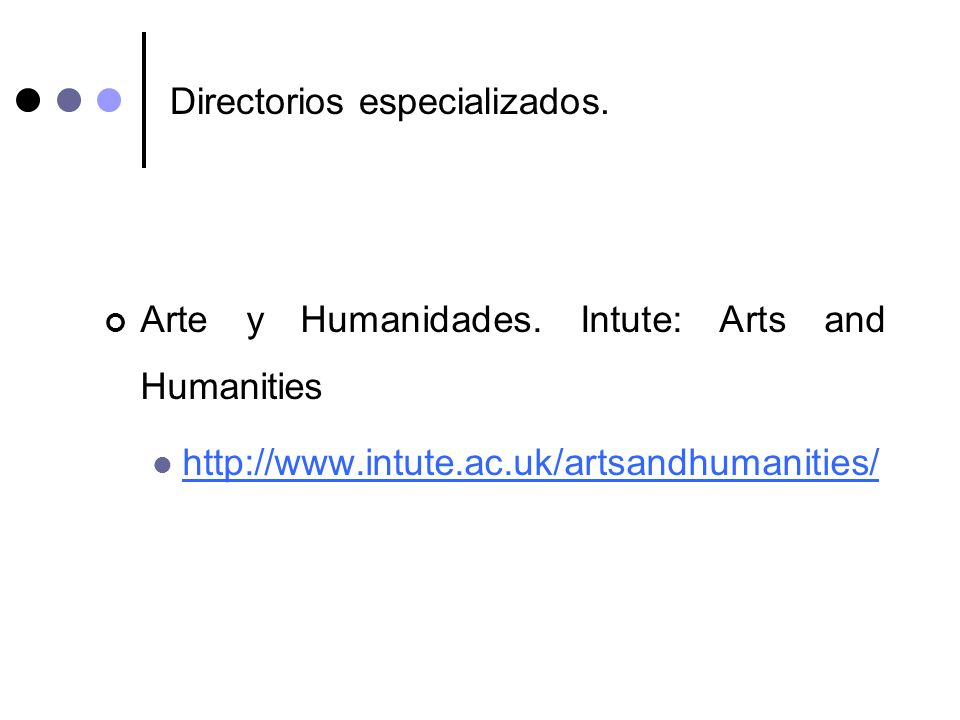 Directorios especializados. Arte y Humanidades. Intute: Arts and Humanities http://www.intute.ac.uk/artsandhumanities/