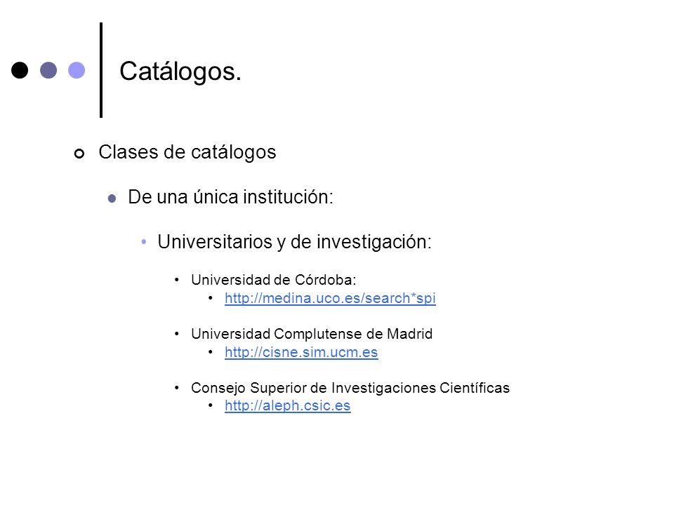 Catálogos. Clases de catálogos De una única institución: Universitarios y de investigación: Universidad de Córdoba: http://medina.uco.es/search*spi Un