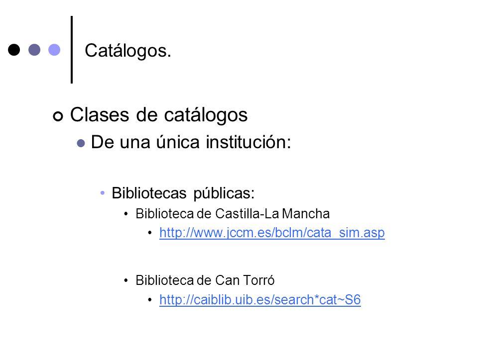 Catálogos. Clases de catálogos De una única institución: Bibliotecas públicas: Biblioteca de Castilla-La Mancha http://www.jccm.es/bclm/cata_sim.asp B