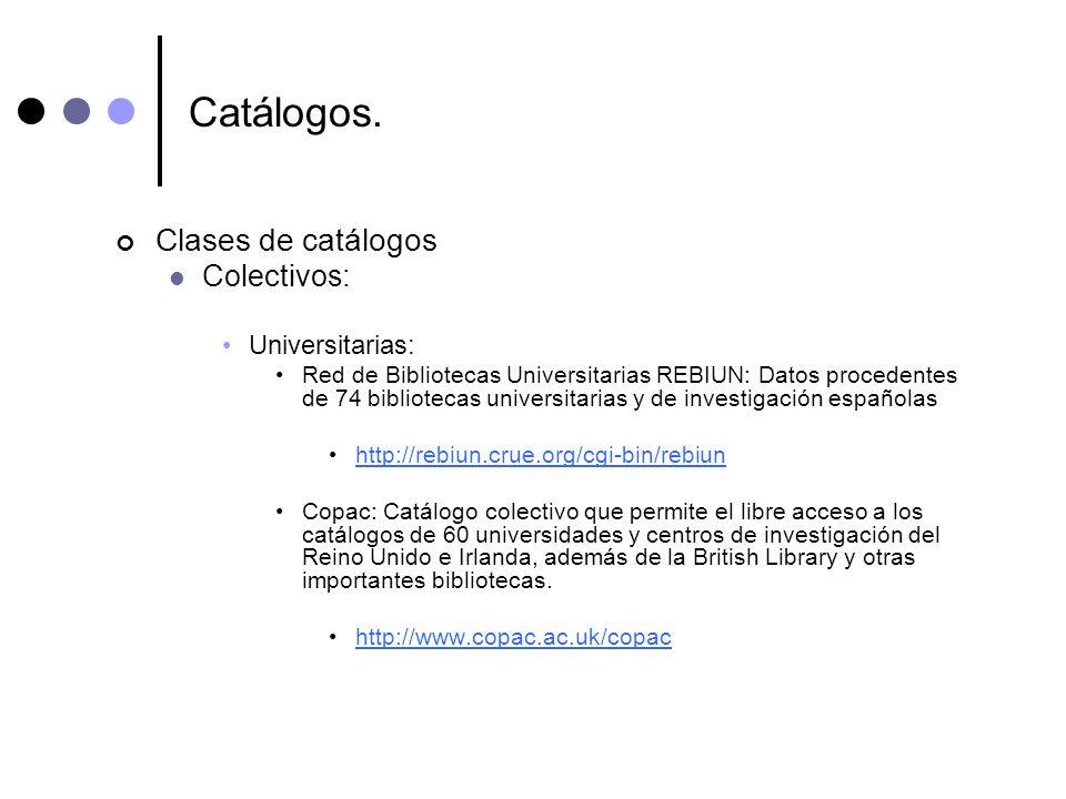 Catálogos. Clases de catálogos Colectivos: Universitarias: Red de Bibliotecas Universitarias REBIUN: Datos procedentes de 74 bibliotecas universitaria