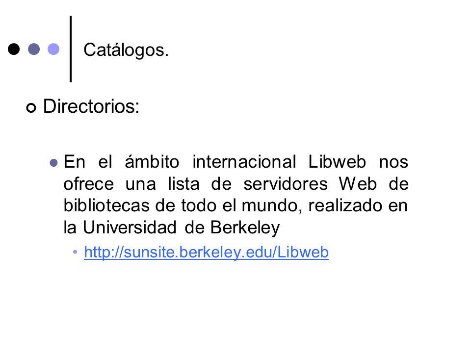 Catálogos. Directorios: En el ámbito internacional Libweb nos ofrece una lista de servidores Web de bibliotecas de todo el mundo, realizado en la Univ
