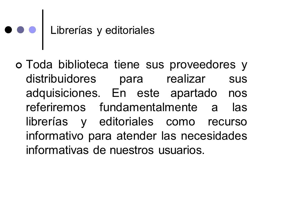 Librerías y editoriales Toda biblioteca tiene sus proveedores y distribuidores para realizar sus adquisiciones. En este apartado nos referiremos funda