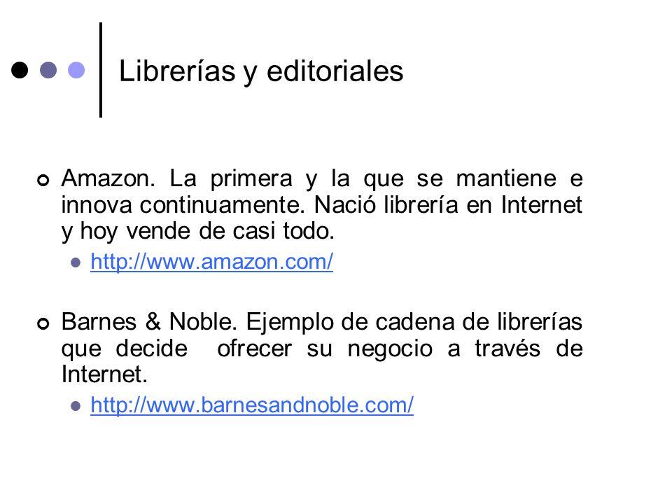 Librerías y editoriales Amazon. La primera y la que se mantiene e innova continuamente. Nació librería en Internet y hoy vende de casi todo. http://ww
