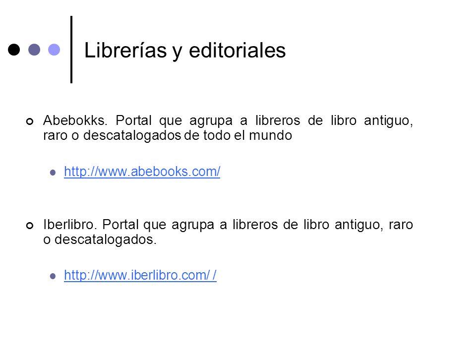 Librerías y editoriales Abebokks. Portal que agrupa a libreros de libro antiguo, raro o descatalogados de todo el mundo http://www.abebooks.com/ Iberl