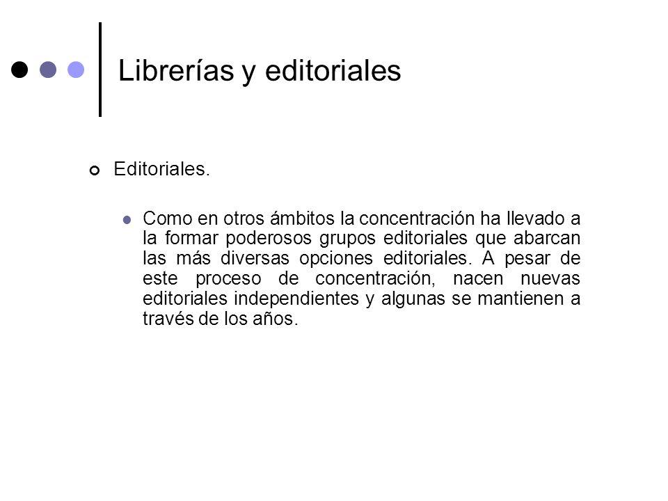 Librerías y editoriales Editoriales. Como en otros ámbitos la concentración ha llevado a la formar poderosos grupos editoriales que abarcan las más di