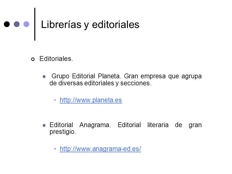 Librerías y editoriales Editoriales. Grupo Editorial Planeta. Gran empresa que agrupa de diversas editoriales y secciones. http://www.planeta.es Edito