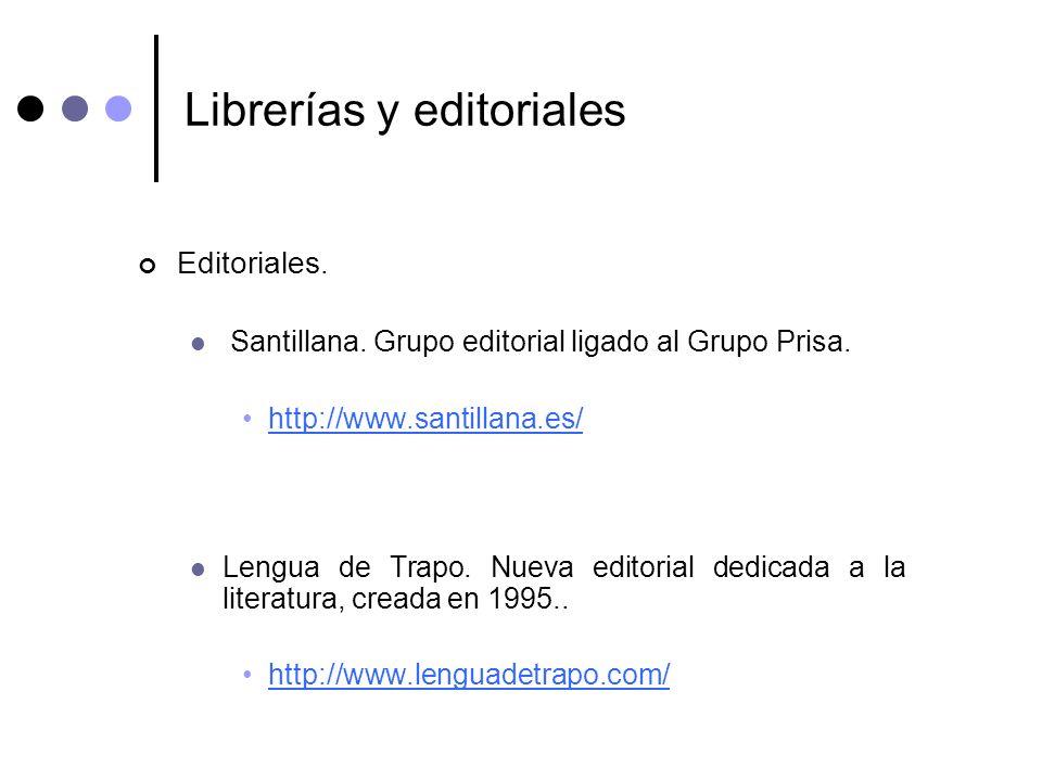 Librerías y editoriales Editoriales. Santillana. Grupo editorial ligado al Grupo Prisa. http://www.santillana.es/ Lengua de Trapo. Nueva editorial ded