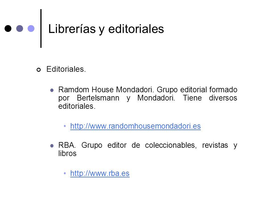 Librerías y editoriales Editoriales. Ramdom House Mondadori. Grupo editorial formado por Bertelsmann y Mondadori. Tiene diversos editoriales. http://w